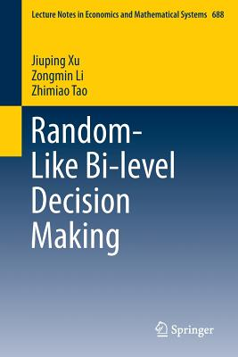 Random-Like Bi-Level Decision Making - Xu, Jiuping, and Li, Zongmin, and Tao, Zhimiao