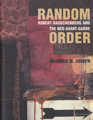 Random Order: Robert Rauschenberg and the Neo-Avant-Garde - Joseph, Branden W