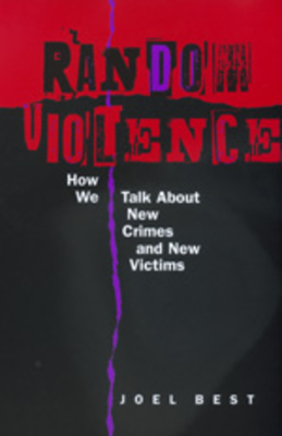 Random Violence: How We Talk about New Crimes & New Victims - Best, Joel