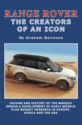 Range Rover the Creators of an Icon: Origins and History of the Marque, Design & Development of Early Models Plus Market Research in Europe, Africa and the USA - Bannock, Graham