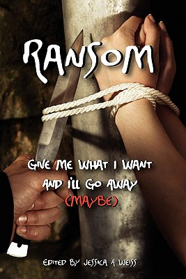 Ransom, Give Me What I Want and I'll Go Away (Maybe) - French, A J, and Halbert, Marianne, and Weiss, Jessica A (Editor)