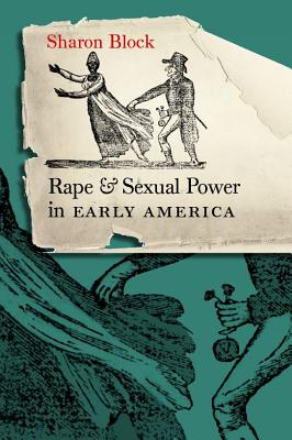 Rape and Sexual Power in Early America - Block, Sharon