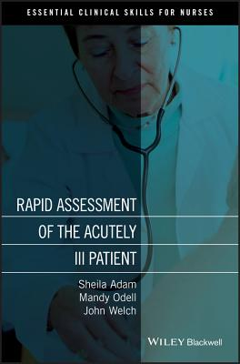 Rapid Assessment of the Acutely Ill Patient - Adam, Sheila, and Odell, Mandy, and Welch, Jo