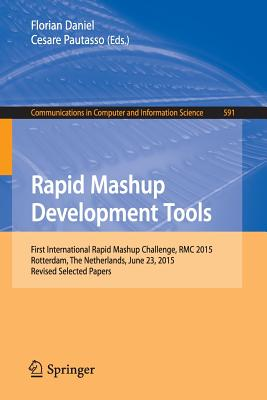 Rapid Mashup Development Tools: First International Rapid Mashup Challenge, Rmc 2015, Rotterdam, the Netherlands, June 23, 2015, Revised Selected Papers - Daniel, Florian (Editor), and Pautasso, Cesare (Editor)