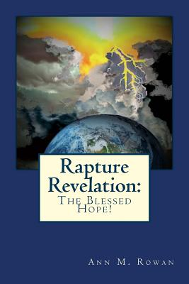 Rapture Revelation: The Blessed Hope - Rowan, Ann M