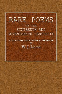 Rare Poems: Of the Sixteenth and Seventeenth Centuries - Linton, W J