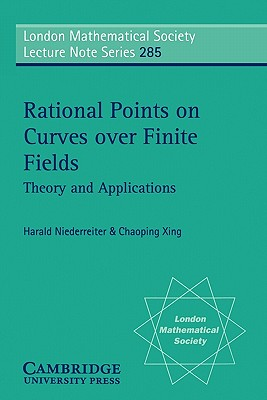 Rational Points on Curves Over Finite Fields: Theory and Applications - Niederreiter, Harald, and Xing, Chaoping, and Cassels, J W S (Editor)