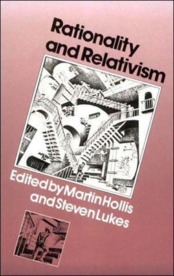 Rationality and Relativism - Hollis, Martin (Editor), and Lukes, Steven, Professor (Editor)