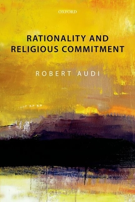 Rationality and Religious Commitment - Audi, Robert