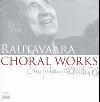 Rautavaara: Choral Works - Annica Sjölund (soprano); Erkki Hannonen (bass); Heta Kokkomäki (soprano); Jaakko Kortekangas (baritone);...