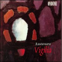 Rautavaara: Vigilia - Lilli Paasikivi (mezzo-soprano); Petteri Salomaa (baritone); Pia Freund (soprano); Topi Lehtipuu (tenor);...