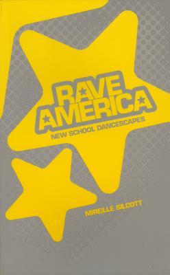 Rave America: New School Dancescapes - Silcoff, Mireille