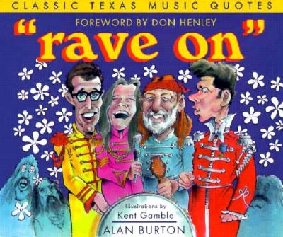Rave on: Classic Texas Music Quotes - Burton, Alan