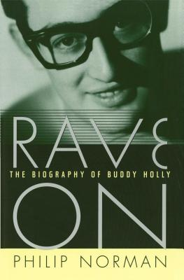 Rave on: The Biography of Buddy Holly - Norman, Philip