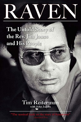 Raven: The Untold Story of the Rev. Jim Jones and His People - Reiterman, Tim