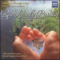 Ravishingly Russian - Houston Chamber Choir (choir, chorus)