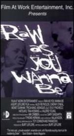 Raw As You Wanna Be