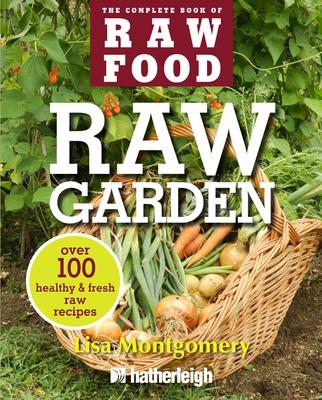 Raw Garden: Over 100 Healthy & Fresh Raw Recipes - Montgomery, Lisa