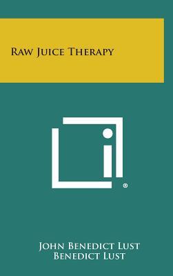 Raw Juice Therapy - Lust, John B.