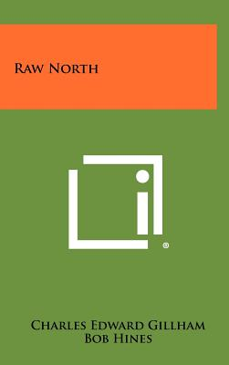 Raw North - Gillham, Charles Edward, and DuFresne, Frank (Foreword by)