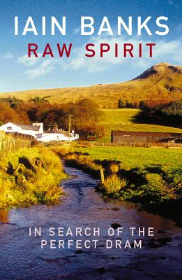 Raw Spirit: In Search of the Perfect DRAM - Banks, Iain M
