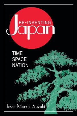 Re-inventing Japan: Nation, Culture, Identity: Nation, Culture, Identity - Morris-Suzuki, Tessa