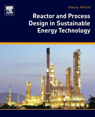 Reactor and Process Design in Sustainable Energy Technology - Shi, Fan (Editor)