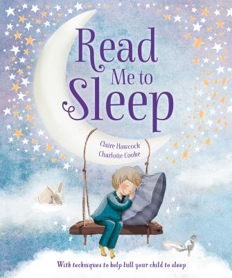 Read Me to Sleep: With Techniques to Help Lull Your Child to Sleep - Hawcock, Claire