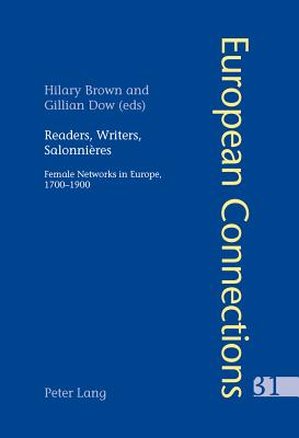 Readers, Writers, Salonnières: Female Networks in Europe, 1700-1900 - Brown, Hilary, Prof. (Editor), and Dow, Gillian (Editor)