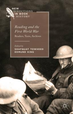 Reading and the First World War: Readers, Texts, Archives - Towheed, Shafquat, and King, Edmund