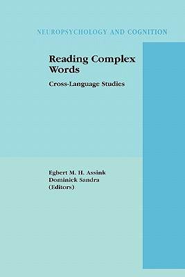 Reading Complex Words: Cross-Language Studies - Assink, Egbert (Editor), and Sandra, Dominiek (Editor)