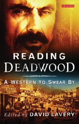 Reading Deadwood: A Western to Swear by - Lavery, David, Professor (Editor)