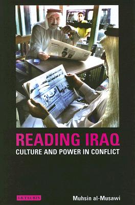 Reading Iraq: Culture and Power in Conflict - Al-Musawi, Muhsin