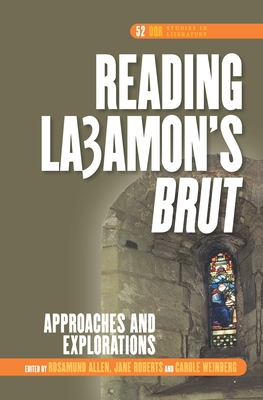 Reading La3amon's Brut: Approaches and Explorations - Allen, Rosamund (Volume editor), and Roberts, Jane (Volume editor), and Weinberg, Carole (Volume editor)