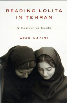 Reading Lolita in Tehran: A Memoir in Books - Nafisi, Azar