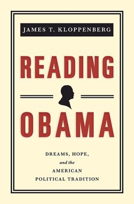 Reading Obama: Dreams, Hope, and the American Political Tradition - Kloppenberg, James T