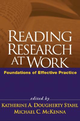 Reading Research at Work: Foundations of Effective Practice - Stahl, Katherine A Dougherty, Edd (Editor), and McKenna, Michael C, PhD (Editor), and Morrow, Lesley Mandel, PhD (Foreword by)
