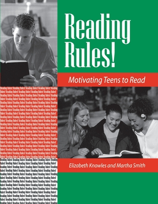 Reading Rules!: Motivating Teens to Read - Knowles, Elizabeth, and Smith, Martha, and Knowles, Liz