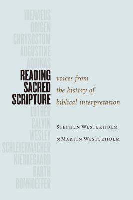 Reading Sacred Scripture: Voices from the History of Biblical Interpretation - Westerholm, Stephen, and Westerholm, Martin