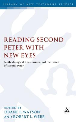 Reading Second Peter with New Eyes: Methodological Reassessments of the Letter of Second Peter - Webb, Robert L (Editor), and Watson, Duane F (Editor)