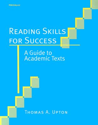 Reading Skills for Success: A Guide to Academic Texts - Upton, Thomas A