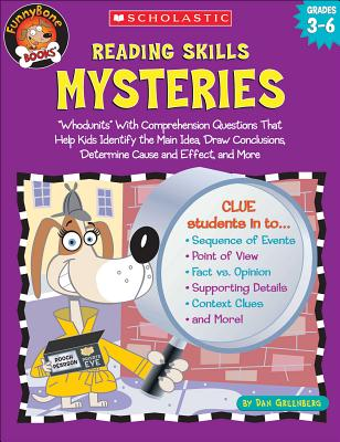 Reading Skills Mysteries: Whodunits with Comprehension Questions That Help Kids Identify the Main Idea, Draw Conclusions, Determine Cause and Effect, and More; Grades 3-6 - Greenberg, Dan
