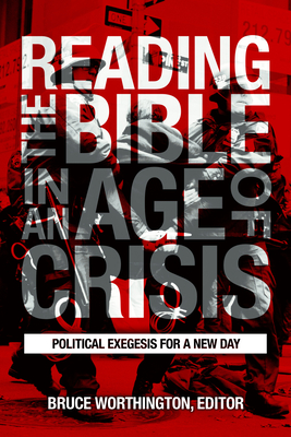 Reading the Bible in an Age of Crisis: Political Exegesis for a New Day - Worthington, Bruce (Editor)