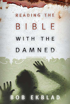 Reading the Bible with the Damned - Ekblad, Bob
