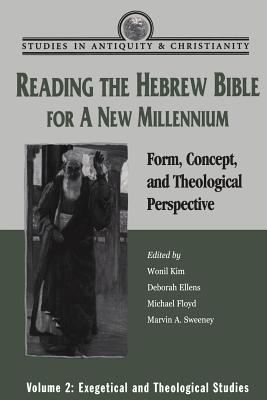 Reading the Hebrew Bible for a New Millennium, Volume 2: Form, Concept, and Theological Perspective - Ellens, Deborah L (Editor), and Floyd, Michael (Editor), and Kim, Wonil (Editor)