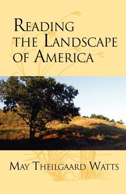 Reading the Landscape of America - Watts, May Theilgaard