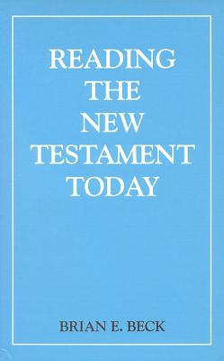 Reading the New Testament Today: An Introduction to New Testament Study - Beck, Brian E