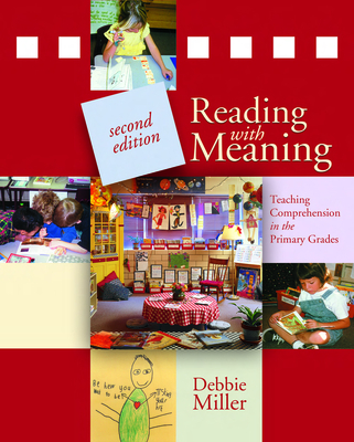 Reading with Meaning: Teaching Comprehension in the Primary Grades - Miller, Debbie