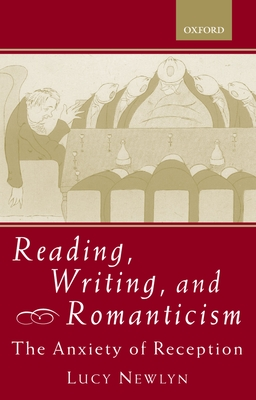 Reading, Writing, and Romanticism: The Anxiety of Reception - Newlyn, Lucy