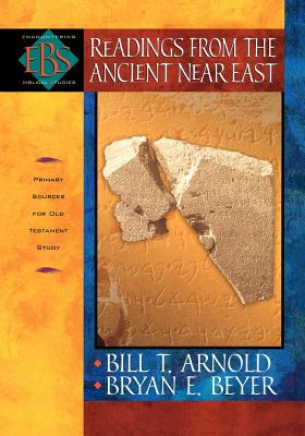 Readings from the Ancient Near East: Primary Sources for Old Testament Study - Arnold, Bill T, Professor, Ph.D. (Editor), and Beyer, Bryan E, Ph.D. (Editor)